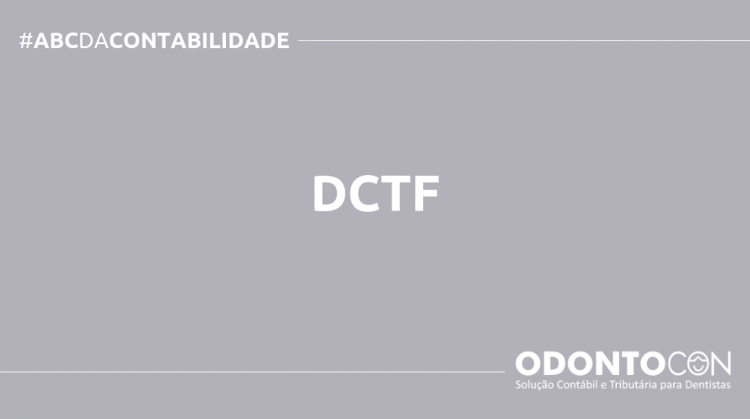 ABC DA CONTABILIDADE BLOG ODONTOCON 2 750x419 - O QUE É DCTF? SAIBA AGORA!