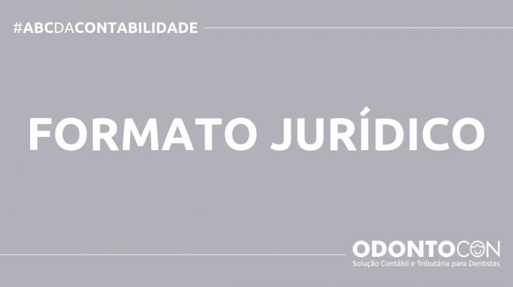 ABC DA CONTABILIDADE BLOG ODONTOCON 7 750x419 - O QUE É FORMATO JURÍDICO? SAIBA AGORA!
