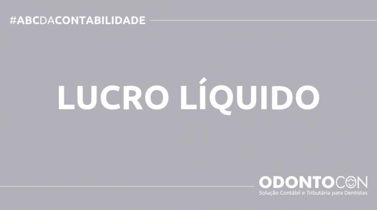 ABC DA CONTABILIDADE BLOG ODONTOCON 3 750x419 - O QUE É LUCRO LÍQUIDO? SAIBA AGORA!