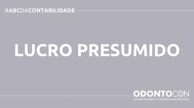 ABC DA CONTABILIDADE BLOG ODONTOCON 4 750x419 - O QUE É LUCRO PRESUMIDO? SAIBA AGORA!